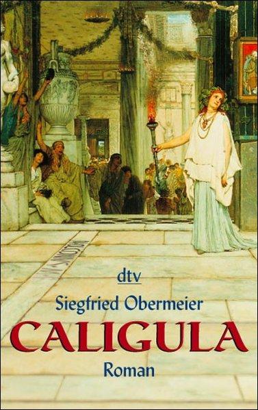Caligula : der grausame Gott ; Roman / Siegfried Obermeier / dtv ; 20353 2. Aufl.