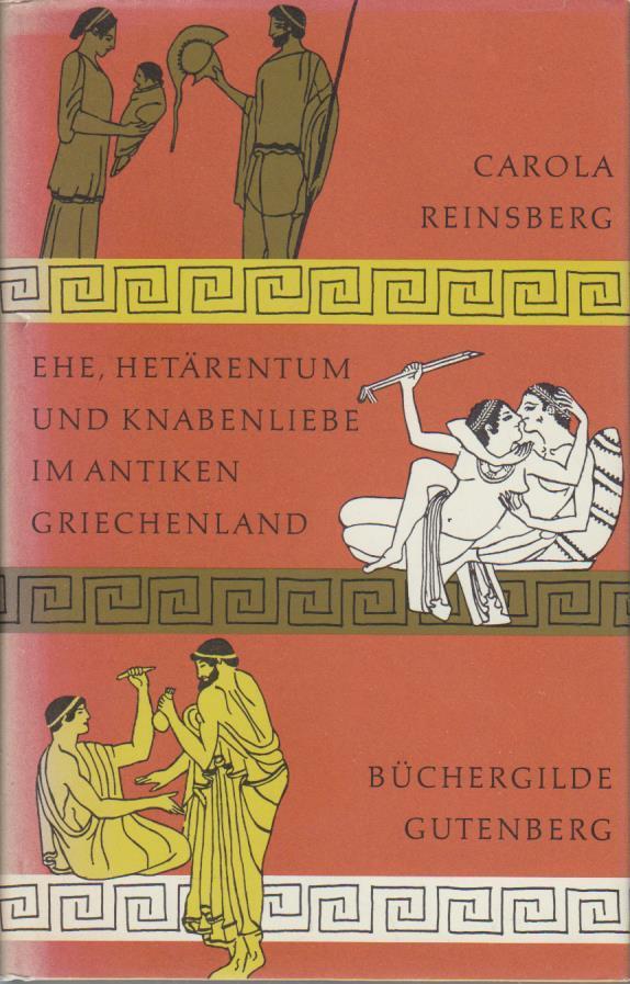 Ehe, Hetärentum und Knabenliebe im antiken Griechenland / Carola Reinsberg