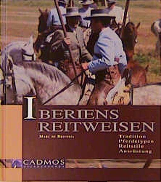 Iberiens Reitweisen : Tradition, Pferdetypen, Reitstile, Ausrüstung / Marc de Broissia / Cadmos-Pferdebücher