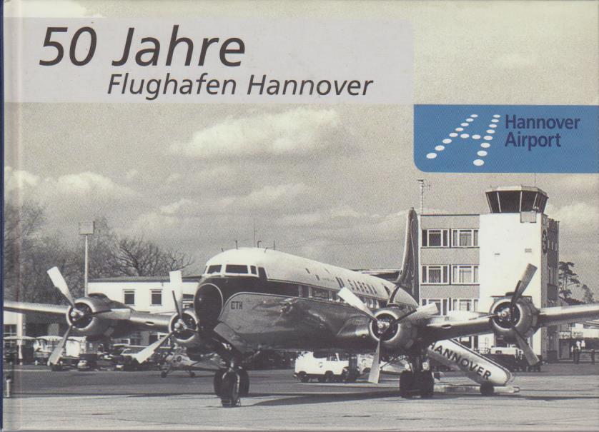 50 Jahre Flughafen Hannover / Herausgeber: Hannover Airport, Unternehmenskommunikation, Langenhagen ; Text: Thomas Tschörner ; Redaktion: Lars Günsel Die Chronik zum 50jährigen Jubiläum des Hannover Airport