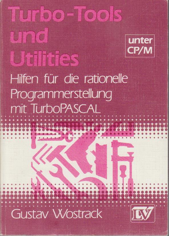Turbo tools und utilities unter CP, M : Hilfen für d. rationelle Programmerstellung unter Turbo Pascal / Gustav Wostrack