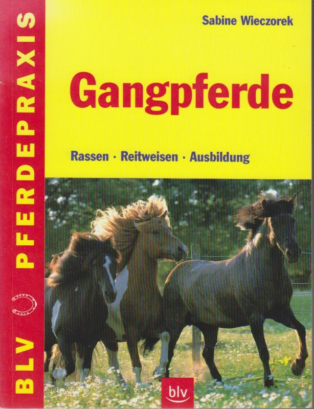 Gangpferde : Rassen, Gangpferde, Ausbildung / Sabine Wieczorek / BLV Pferdepraxis Rassen - Reitweisen - Ausbildung