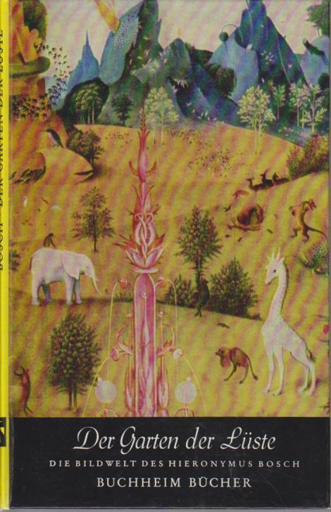 Der Garten der Lüste : Die Bildwelt d. Hieronymus Bosch / Hieronymus Bosch. Vorw. von Richard Biedrzynski / Buchheim-Bücher