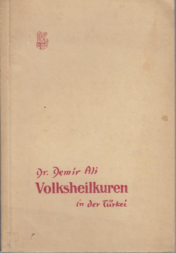 Volksheilkuren in der Türkei : Mit Bildwiedergaben aus alttürk. Kräuterschriften / Demir Ali