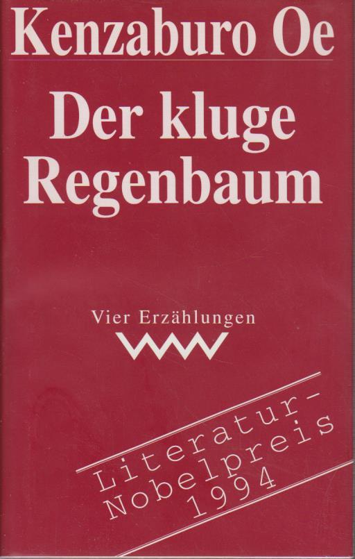 Der kluge Regenbaum : vier Erzählungen / Kenzaburo Oe. [Aus dem Japan. von Buki Kim und Siegfried Schaarschmidt; aus dem Engl. von Ingrid Rönsch] Erzählungen