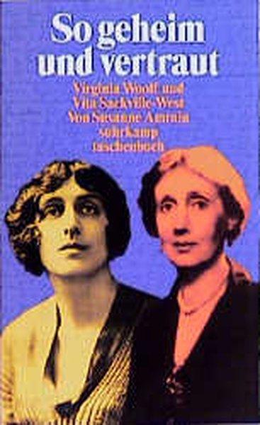 So geheim und vertraut : Virginia Woolf und Vita Sackville-West / Susanne Amrain / Suhrkamp Taschenbuch ; 2811 Virginia Woolf und Vita Sackville-West 1. Aufl. dieser Ausg. - Amrain, Susanne