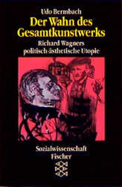 Bermbach, Udo: Der Wahn des Gesamtkunstwerks : Richard Wagners politisch-ästhetische Utopie / Udo Bermbach / Fischer ; 12249 : Sozialwissenschaft Orig.-Ausg.