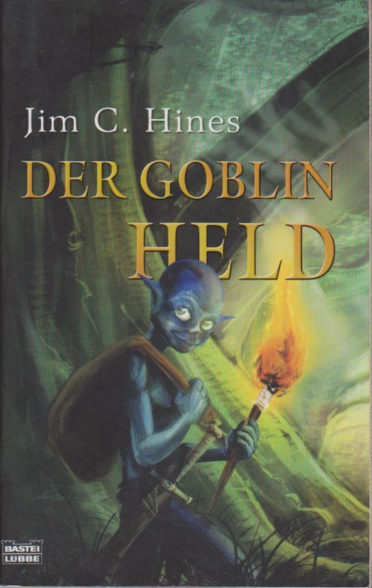 Der Goblin-Held / Jim C. Hines. Aus dem Amerikan. von Axel Franken ... / Hines, Jim C.: Die Goblin-Saga ; [Bd. 4] Bastei-Lübbe-Taschenbuch ; Bd. 28526 : Fantasy  Dt. Erstveröff., vollst. Paperbackausg., 1. Aufl. - Hines, Jim C., Axel Franken Michael Kubiak u. a.