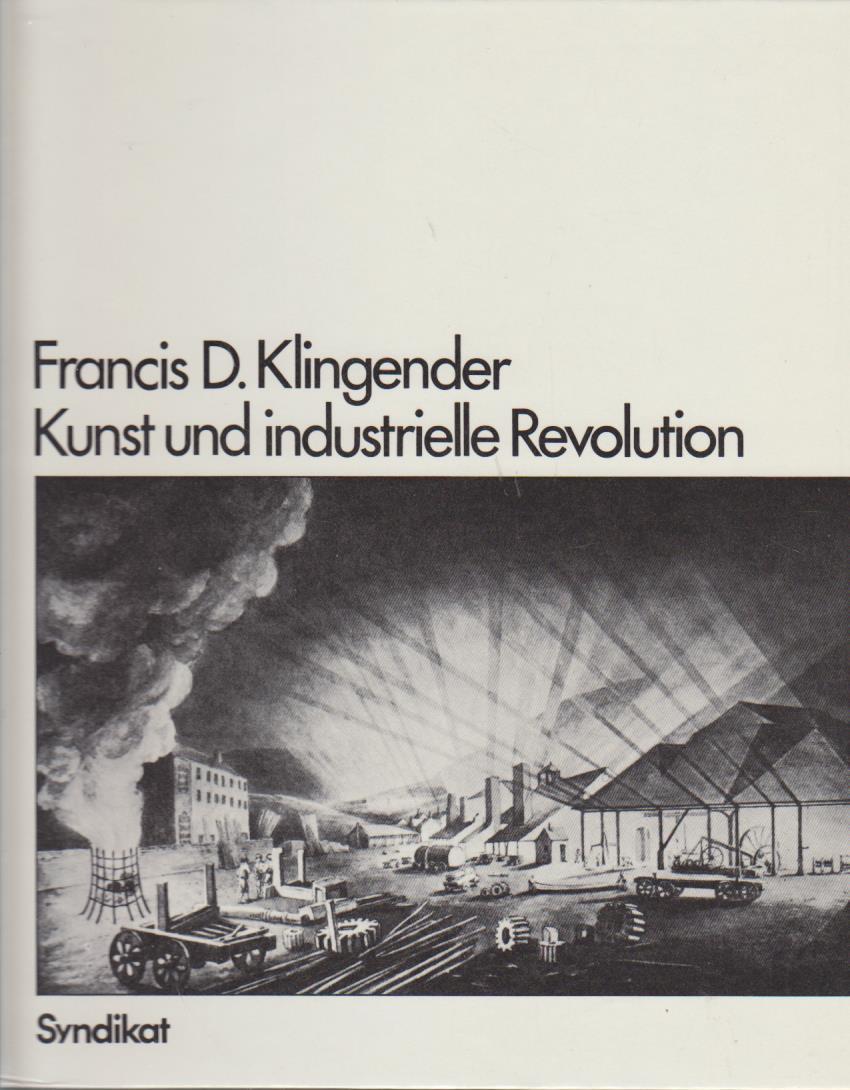 Kunst und industrielle Revolution / Francis D. Klingender. [Aus d. Engl. übers. von Eva Schumann]