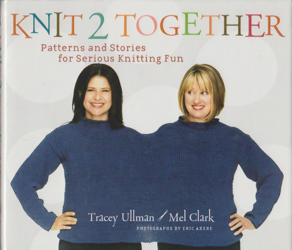 Knit 2 Together: Patterns and Stories for Serious Knitting Fun 3. Aufl.
