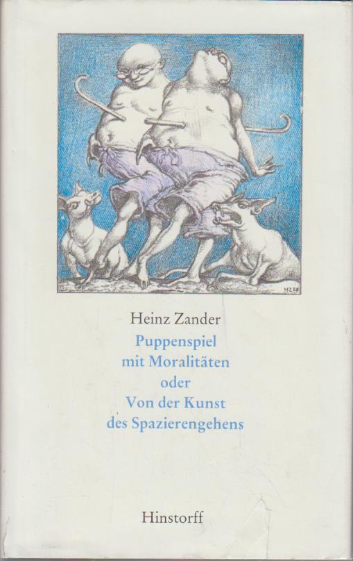 Puppenspiel mit Moralitäten oder über die Kunst des Spazierengehens : Roman / Heinz Zander Roman 1. Aufl. - Zander, Heinz