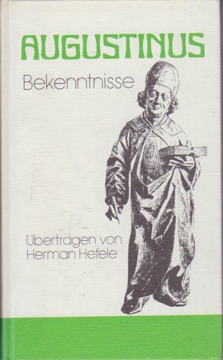 Bekenntnisse / Augustinus. Übertr. u. eingel. von Herman Hefele