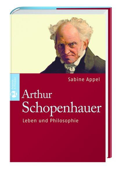 Arthur Schopenhauer : Leben und Philosophie ; Biographie / Sabine Appel Leben und Philosophie. Biographie
