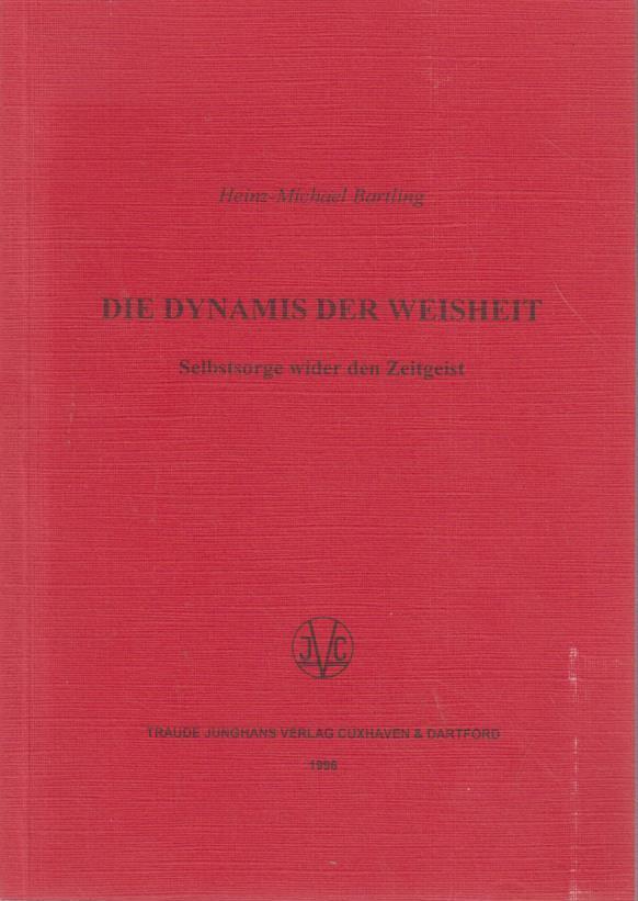 Die Dynamis der Weisheit : Selbstsorge wider den Zeitgeist / Heinz-Michael Bartling / Hochschulschriften Philosophie ; 24 Selbstsorge wider den Zeitgeist
