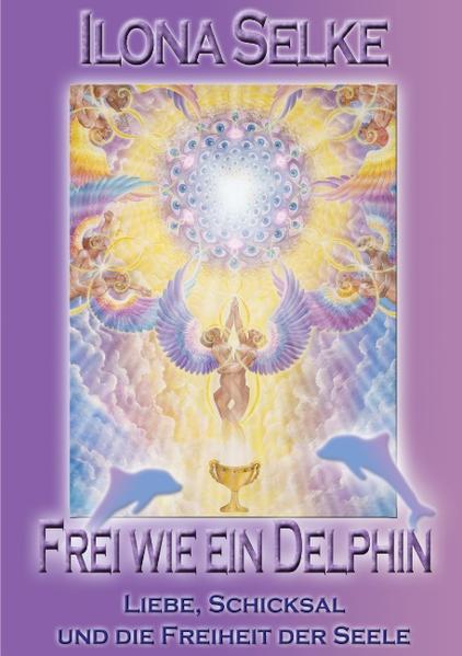 Frei wie ein Delphin : Liebe, Schicksal und die Freiheit der Seele / Ilona Selke Liebe, Schicksal und die Freiheit der Seele 1