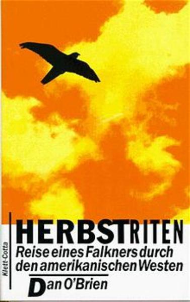 O'Brien, Dan und Elke Hosfeld: Herbstriten : Reise eines Falkners durch den amerikanischen Westen / Dan O'Brien. Aus dem Amerikan. von Elke Hosfeld