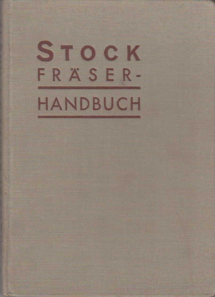 Stock Fräserhandbuch. R. Stock & Co. Spiralbohrer-, Werkzeug- und Maschinenfabrik A.-G. Berlin Marienfelde. 1. Auflage