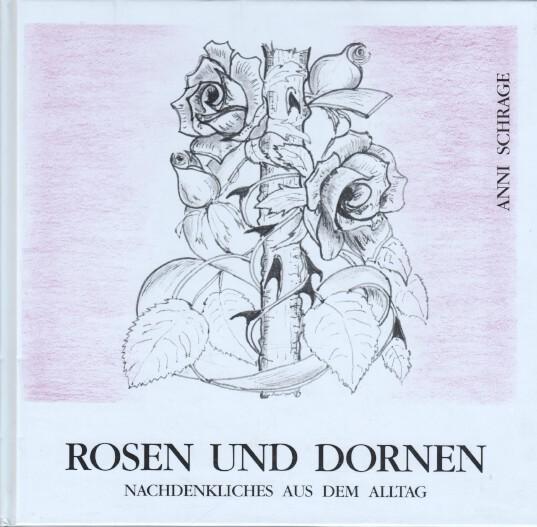 Schrage, Anni: Rosen und Dornen. Nachdenkliches aus dem Alltag.