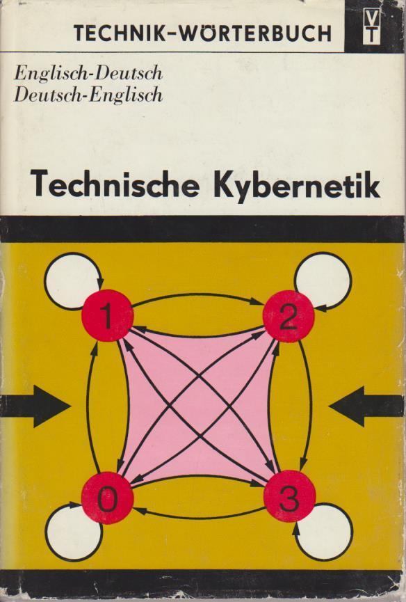 Technische Kybernetik : Grundlagen u. Anwendungen , engl.-dt., dt.-engl. , mit je etwa 24000 Wortstellen. von, Technik-Wörterbuch 1. Aufl.