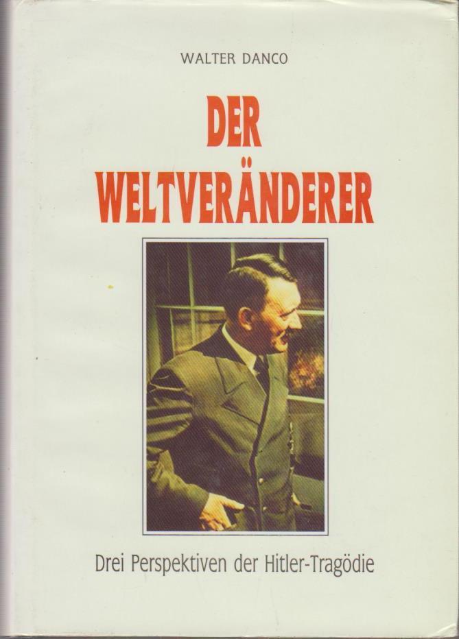Der Weltveränderer : drei Perspektiven der Hitler-Trägödie , mit detaillierter Lebenschronik. 1. Aufl.