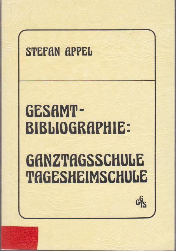 GESAMTBIBLIOGRAPHIE : GANZTAGSSCHULE - TAGESHEIMSCHULE 1. Aufl.