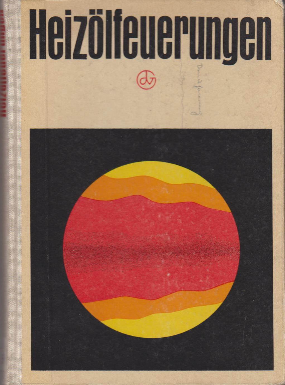 Heizölfeuerungen : mit 43 Tab. von e. Autorenkollektiv. [Gottfried Lübeck u. a.] 1. Aufl.