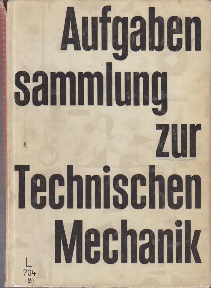 Nentwig, Gerhard [Mitarb.]: Aufgabensammlung zur technischen Mechanik : mit Anh.: Erkennungsalgorithmus d. ebenen Statik, programmierte Übung zur Festigkeitslehre. verf. von e. Autorenkollektiv. [Federführung: Gerhard Nentwig] 8. Aufl.