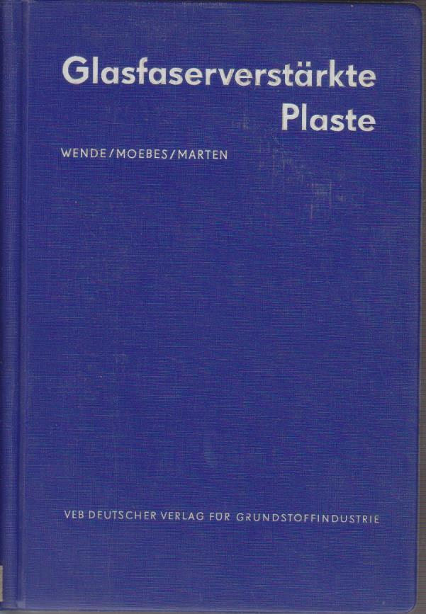 Glasfaserverstärkte Plaste. Wolfgang Moebes u. Heinz Marten 2., völlig neubearb. Aufl.