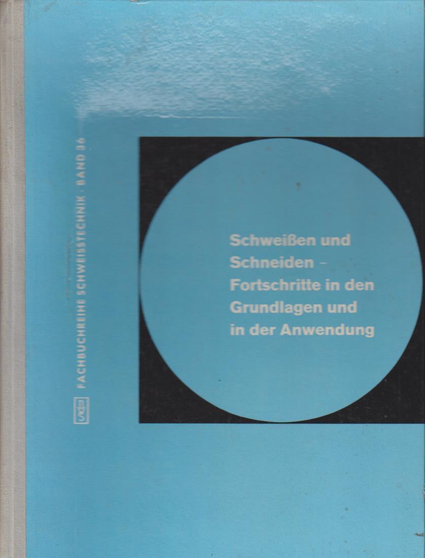 Schweissen und Schneiden : Fortschritte in d. Grundlagen u. in d. Anwendung. Vortr. d. Grossen Schweisstechn. Tagung d. Dt. Verb. f. Schweisstechnik e.V. in Hamburg vom 5. - 7. Sept. 1963 Fachbuchreihe Schweißtechnik