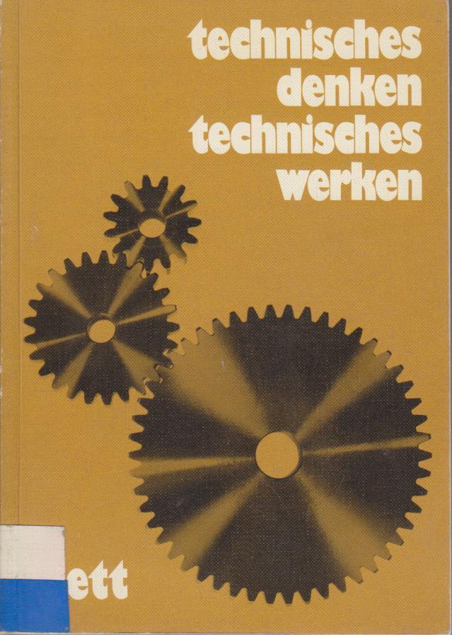 Nimmerrichter, Walter: Technisches Denken, technisches Werken. Unter Mitarb. von Udo Nimmerrichter 1. Aufl.
