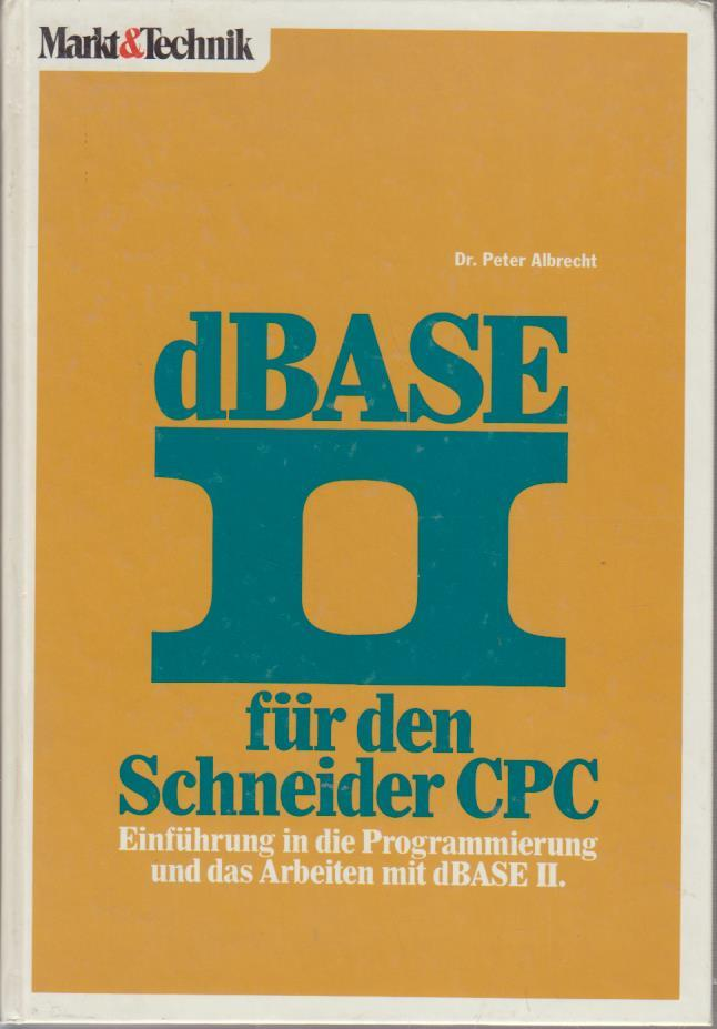 dBASE II für den Schneider CPC : Einf. in d. Programmierung u.d. Arbeiten mit dBASE II.