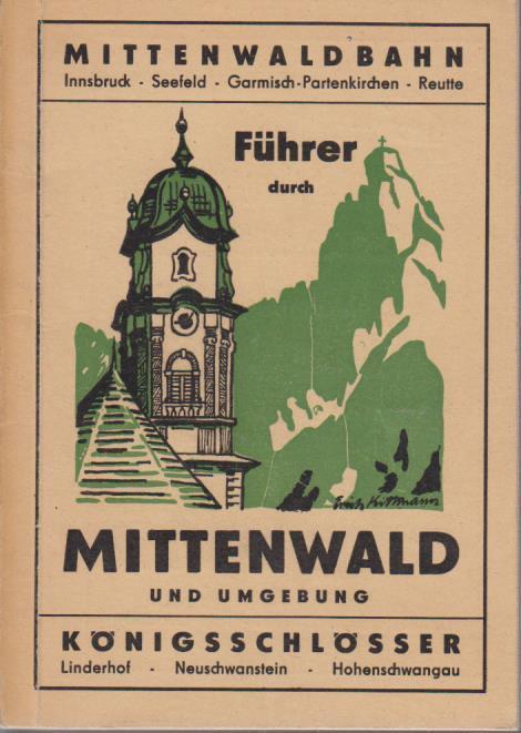 Führer durch Mittenwald und Umgebung. Karwendelgebirge - Mittenwaldbahn. Königsschlösser Linderhof - Neuschwanstein - Hohenschwangau.