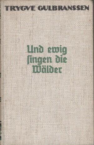 Und ewig singen die Wälder : Roman. Trygve Guldbranssen. [Berecht. Übers. von Ellen de Boor] 181. - 190. Tsd.