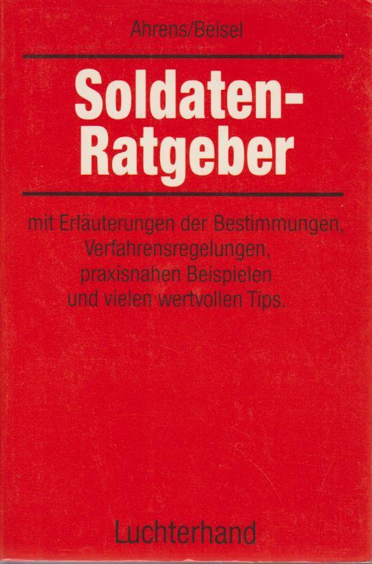 Soldaten-Ratgeber. von u. Karl Beisel mit Vorwort von Willi Weiskirch.