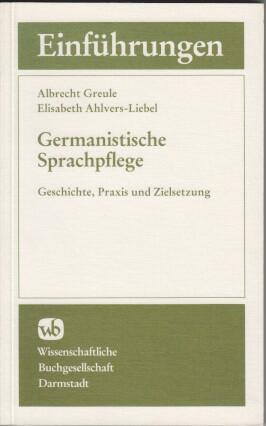 Germanistische Sprachpflege : Geschichte, Praxis u. Zielsetzung. Albrecht Greule ; Elisabeth Ahlvers-Liebel, Germanistische Einführungen