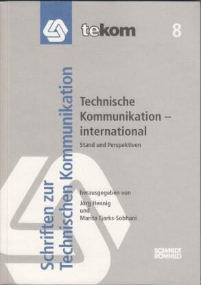 Technische Kommunikation - international : Stand und Perspektiven. hrsg. von Jörg Hennig und Marita Tjarks-Sobhani, Gesellschaft für Technische Kommunikation: Tekom-Schriften zur technischen Kommunikation ; Bd. 8