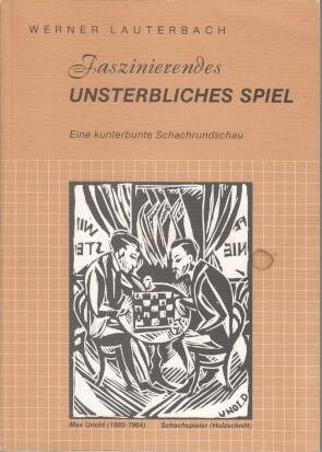 Lauterbach, Werner: Faszinierendes unsterbliches Spiel : e. kunterbunte Schachrundschau.
