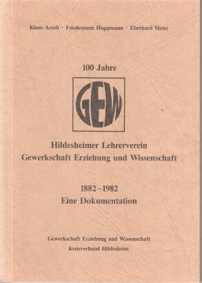 100 Jahre Hildesheimer Lehrerverein. Gewerkschaft Erziehung und Wissenschaft. (GEW) 1882 - 1982 . Eine Dokumentaion.