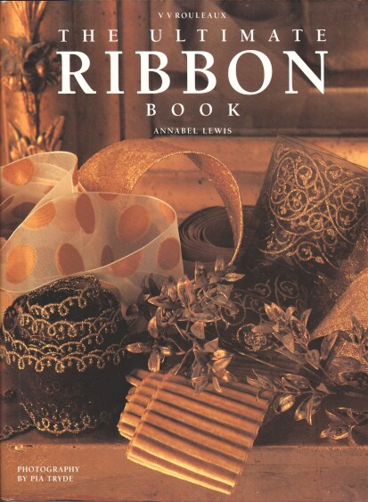 Lewis, Annabel and V.V. Rouleaux: The Ultimate Ribbon Book.