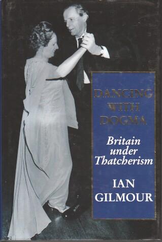 Dancing With Dogma: Britain Under Thatcherism: Thatcherite Britain in the Eighties.