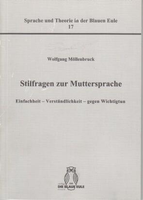 Stilfragen zur Muttersprache : Einfachheit - Verständlichkeit - gegen Wichtigtun. Sprache und Theorie in der Blauen Eule ; Bd. 17