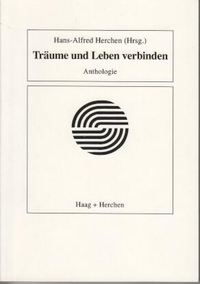 Träume und Leben verbinden : Anthologie. Hans-Alfred Herchen (Hrsg.), Edition Haag