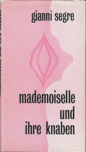 Segre, Gianni: Mademoiselle und ihre Knaben : Roman. Gianni Segre. [Aus d. Franz.: Friedrich Wagner]