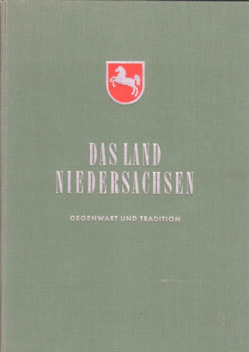 Das Land Niedersachsen : Gegenwart u. Tradition. Hrsg. von d. Niedersächs. Landeszentrale f. Heimatdienst