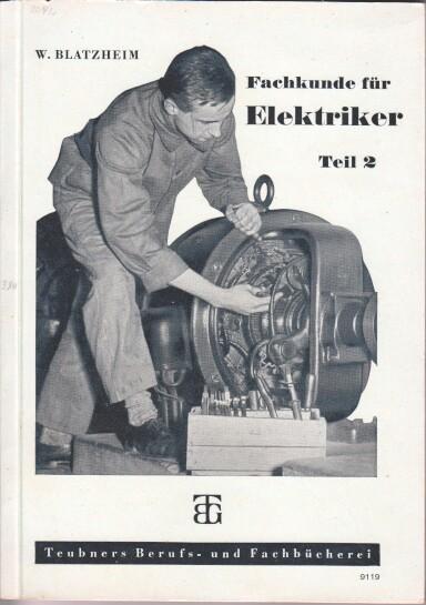 Elektrische Maschinen und Meßgeräte (Fachkunde u. Fachrechnen) Fachkunde für Elektriker Band 2. Teubners Berufs- und Fachbücherei ; H. 19 7. Aufl.