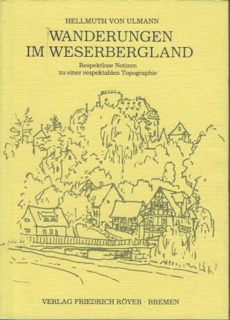 Ulmann, Hellmuth von: Wanderungen im Weserbergland : respektlose Notizen zu einer respektablen Topographie. [Ill.: Dorothee von Harsdorf]