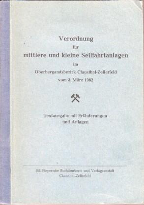 Verordnung für mittlere und kleine Seilfahrtanlagen im Oberbergamtsbezirk Clausthal-Zellerfeld vom 3. März 1962 : Textausg. mit Erl. u. Anl.