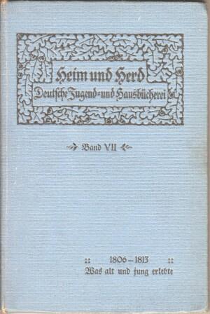 1806-1813 : Was alt und jung erlebte Heim und Herd ; Bd. 7 1. Aufl.