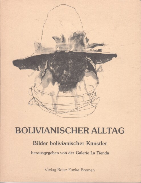 Bolivianischer Alltag : Bilder bolivian. Künstler. hrsg. von d. Galerie La Tienda. [Edgar Arandia Quiroga...], Himmel-und-Erde-Mappe Nr. 1.