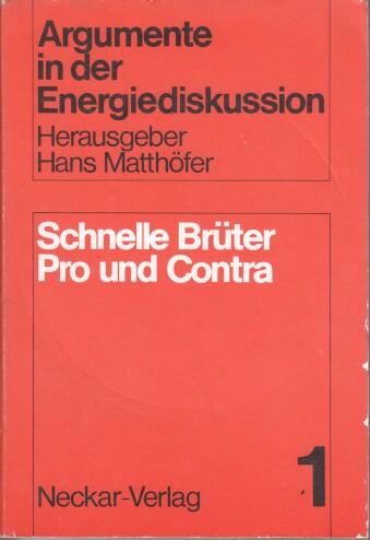 Schnelle Brüter, pro und contra : Protokoll des Expertengesprächs vom 19.5.1977 im Bundesministerium für Forschung u. Technologie Argumente in der Energiediskussion ; Bd. 1